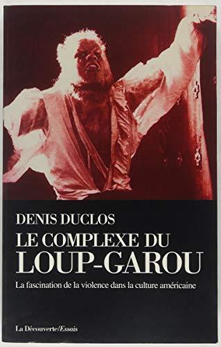 9782707123237: Le complexe du loup-garou : La fascination de la violence dans la culture américaine