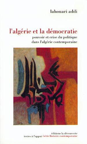 9782707123640: L'Algérie et la démocratie: Pouvoir et crise du politique dans l'Algérie contemporaine (Textes à l'appui) (French Edition)