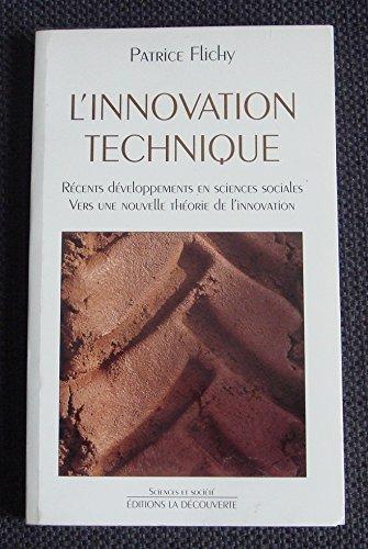 9782707124647: L'innovation technique : Récents développements en sciences sociales, vers une nouvelle théorie de l'innovation