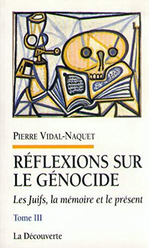 Les Juifs, la mémoire et le présent, III. Réflexions sur le génocide.: ...