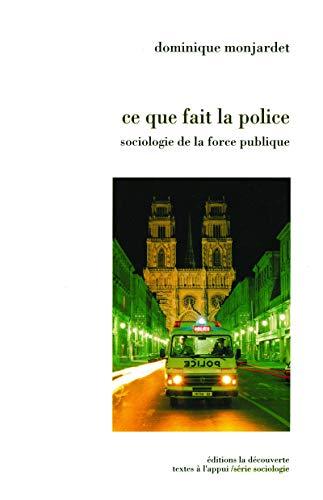 Ce que fait la police: sociologie de la force publique: Monjardet, Dominique