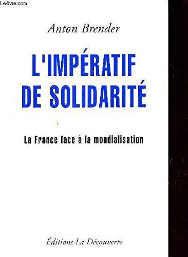 L'imperatif de solidarite. la france face à la mondialisation - Brender, Anton