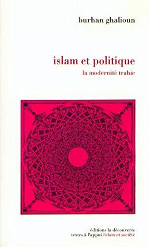 Islam et politique: La modernite trahie (Textes: Ghalyun, Burhan