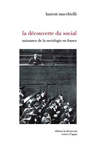 9782707128263: La découverte du social: Naisance de la sociologie en France (1870-1914) (Textes à l'appui) (French Edition)