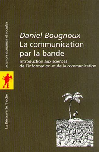 La Communication par la bande. Introduction aux sciences de l'information et de la ...
