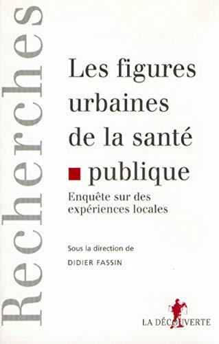 Les figures urbaines de la santé publique. Expériences locales: Fassin, Didier