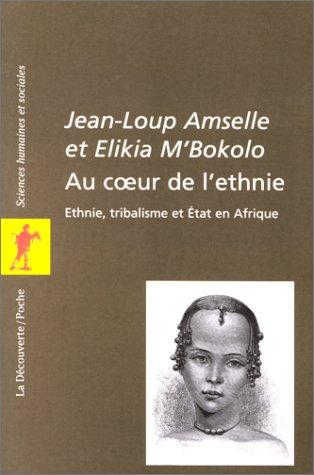 Au coeur de l'ethnie : Ethnie, tribalisme et Etat en Afrique: Amselle, Jean-Loup ; M'Bokolo, ...