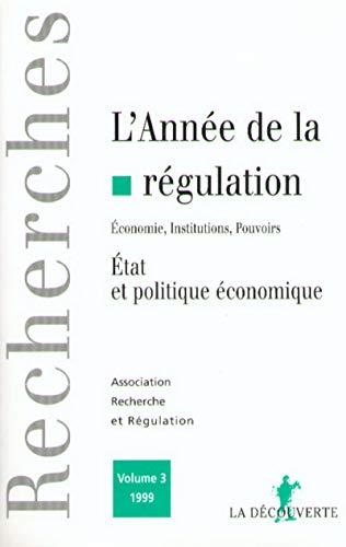 L'année de la régulation 1999, volume 3. Etat et politique économique: ...