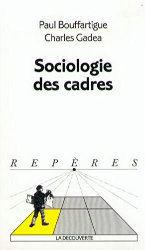 Sociologie des cadres: Bouffartigque, Paul ; Gadea, Charles
