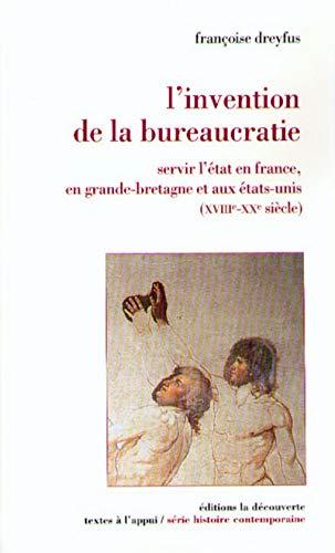 9782707132000: L'invention de la bureaucratie. Servir l'Etat en France, en Grande-Bretagne et aux Etats-Unis, XVIIe-XXe si�cles