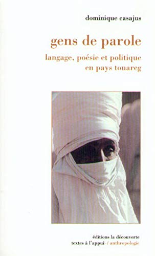 Gens de paroles. Langage, poésie et politique en pays touareg: Casajus, Dominique