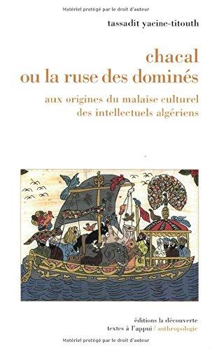 Chacal ou la Ruse des Domines: Aux Origines du Malaise Culturel des Intellectuels Algeriens: ...