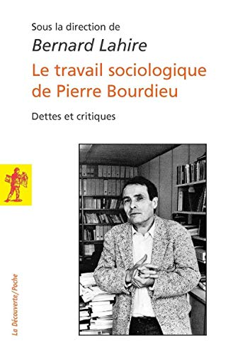 Le travail sociologique de Pierre Bourdieu. Dettes: Lahire, Bernard