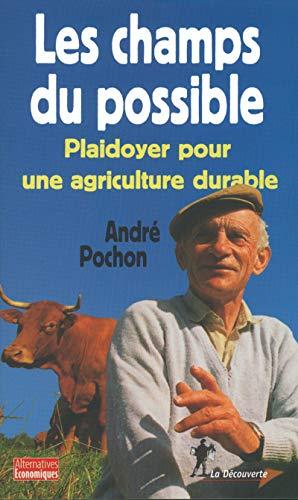 Les Champs du Possible. Plaidoyer pour une Agriculture Durable: Pochon, Andr�