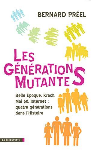 9782707138217: Les générations mutantes : Belle Epoque, Krach, Mai 68, Internet : quatre générations dans l'histoire