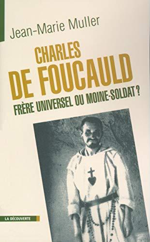 Charles de foucauld : homme de paix ou moine-soldat: Muller Jean-Marie