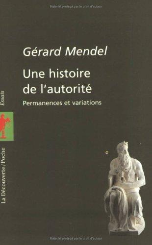 Une histoire de l'autorité. Permanences et variations: Mendel, G�rard