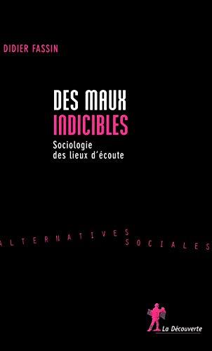 Des maux indicibles : Sociologie des lieux d'écoute: Fassin, Didier