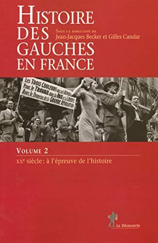 9782707142092: Histoire des gauches en France : Tome 2, XXe siècle : à l'épreuve de l'histoire