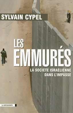 Les emmurés : La société israélienne dans l'impasse - Sylvain Cypel