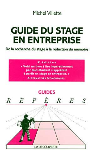 Guide du stage en entreprise : De la recherche du stage à la rédaction du mé...
