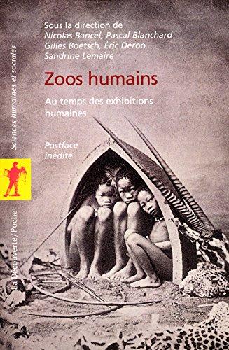 Zoos humains : Au temps des exhibitions humaines: Bancel, Nicolas ; Blanchard, Pascal ; Bo�tsch, ...