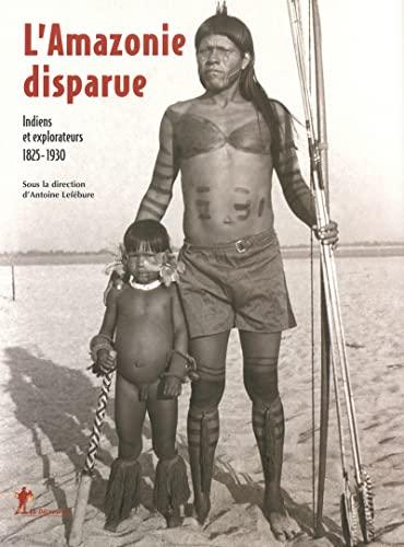 L'Amazonie disparue: Lefébure, Antoine