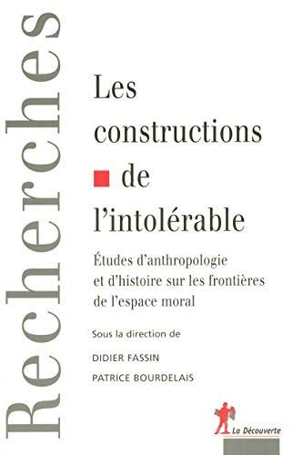 9782707145109: Les constructions de l'intolérable : Etudes d'anthropologie et d'histoire sur les frontières de l'espace moral