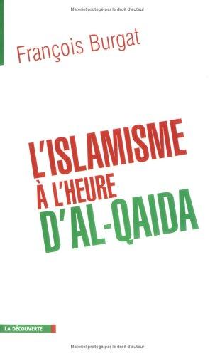 L'ISLAMISME A L'HEURE D'AL-QUIDA Reislamisation, Modernisation, Radicalisations: ...