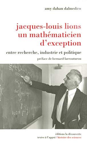 Jacques-Louis Lions, un mathématicien d'exception : Entre recherche, industrie et ...