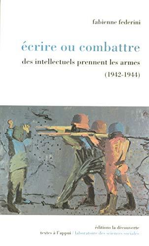 """""""ecrire ou combattre ; des intellectuels prennent les armes, 1942-1944"""": Fabienne ..."""