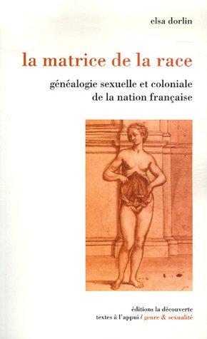 9782707148810: La matrice de la race : généalogie sexuelle et coloniale de la nation Française