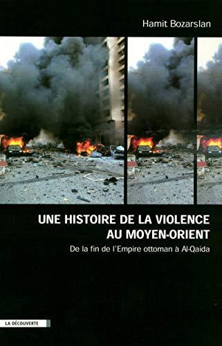 9782707149589: Une histoire de la violence au Moyen-Orient : De la fin de l'Empire ottoman à Al-Qaida