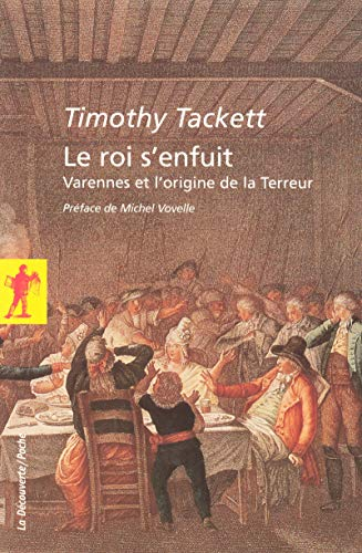 Le roi s'enfuit (French Edition) (2707150754) by Timothy Tackett