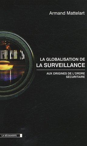 9782707152923: La globalisation de la surveillance : Aux origines de l'ordre sécuritaire