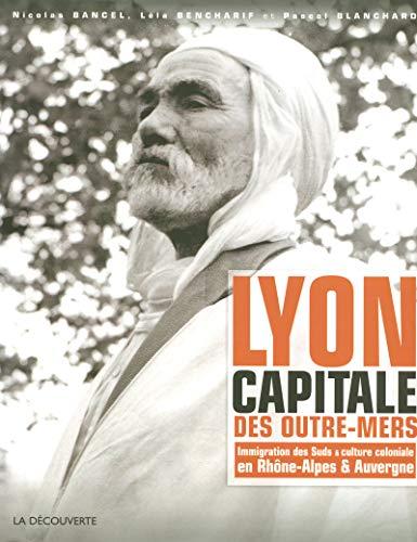 Lyon capitale des outre-mers (French Edition): Nicolas Bancel