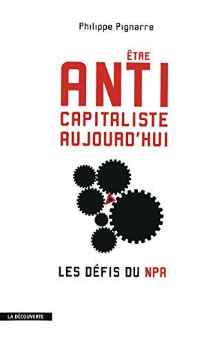 9782707157942: Etre anticapitaliste aujourd'hui. Les d�fis du NPA