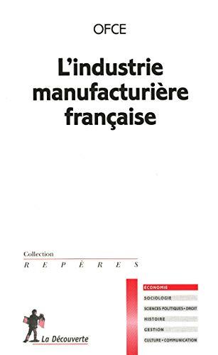 L'industrie manufacturière française: OBSERVATOIRE FRANÇAIS DES
