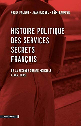 Histoire politique des services secrets français: Roger Faligot, Rémi Kauffer