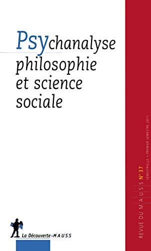 Revue du MAUSS, N° 37 : Psychanalyse philosophie et science sociale: Mauss