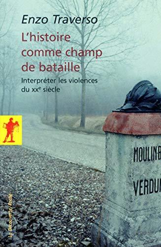 9782707171511: L'histoire comme champ de bataille : Interpréter les violences du XXe siècle (La Découverte/Poche)