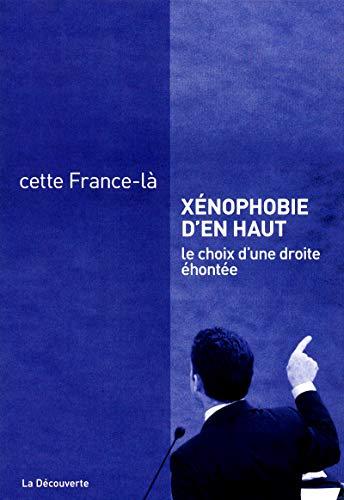 9782707173317: Xénophobie d'en haut : Le choix d'une droite éhontée (Cahiers libres)