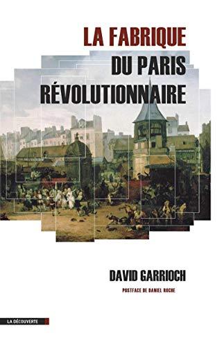 La fabrique du Paris révolutionnaire: David Garrioch