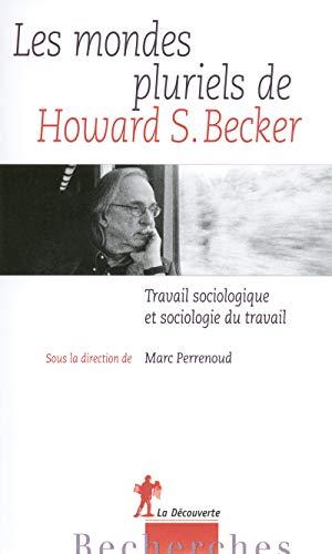 Les mondes pluriels de Howard S. Becker : Travail sociologique et sociologie du travail: Marc ...