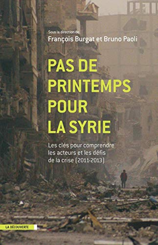 Pas de printemps pour la Syrie ?: Francois Burgat