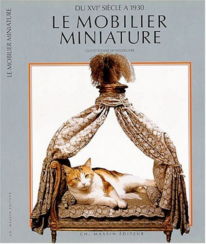 Le Mobilier Miniature du XVIe Siecle a 1930 (French edition): De Vandeuvre, Guy et Elyane