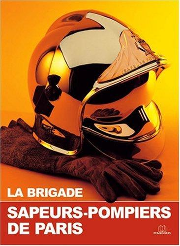 La Brigade : Sapeurs-pompiers de Paris: Philippe Cart-Tanneur; Catherine