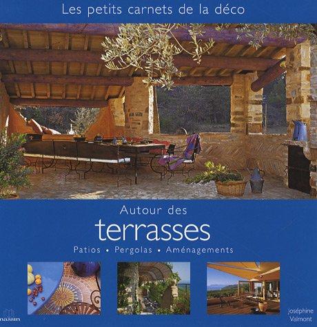 9782707205490: Autour des Terrasses : Patios, Pergolas, Am�nagements