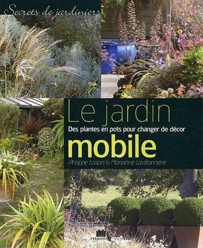 Le jardin mobile : Des plantes en pots pour changer de décor végétal - Philippe Loison, Marianne Lavillonnière