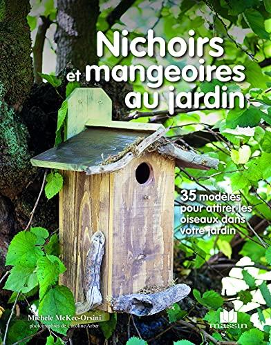 9782707210258: Nichoirs et mangeoires au jardin : 35 modèles pour attirer les oiseaux dans votre jardin (Savoir & faire)
